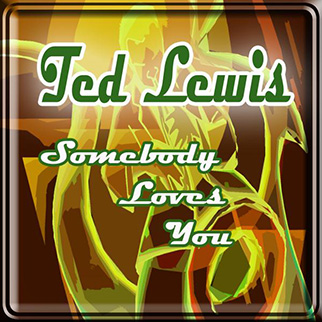 Ted Lewis – Somebody Loves You