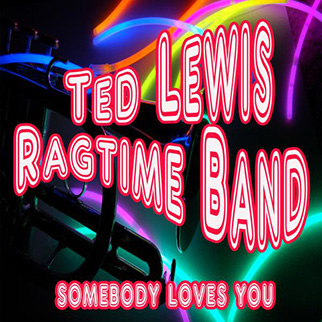 Ted Lewis Ragtime Band – Somebody Loves You