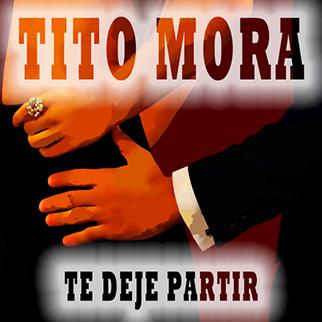Tito Mora – Te Deje Partir