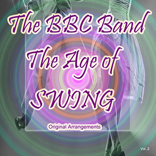 The BBC Band – The Age of Swing: Original Arrangements, Vol. 2