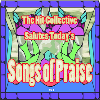 Hit Collective – The Hit Collective Salutes Today's Songs of Praise, Vol. 2