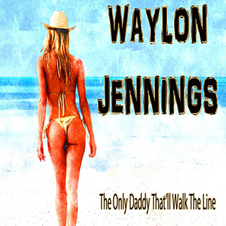 Waylon Jennings – The Only Daddy That'll Walk the Line