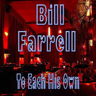 Bill Farrell – To Each His Own