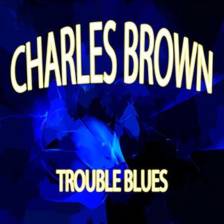 Charles Brown – Trouble Blues
